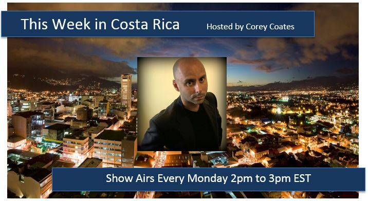 this_week_in_costa_rica_corey_coates_expat_radio_show_hour
